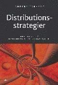 Distributionsstrategier - kritiska val på konkurrensintensiva marknader
